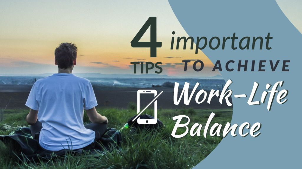 4 Most Important Tips to Achieve Work-Life Balance